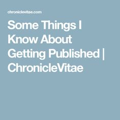 Some Things I Know About Getting Published | ChronicleVitae