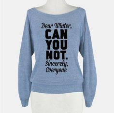 See you in the spring! | 21 Tees That Completely Understand Your Winter Priorities CAN I PLEASE HAVE ALL THESE SASSY WINTER SHIRTS?!