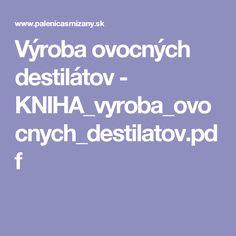 Výroba ovocných destilátov - KNIHA_vyroba_ovocnych_destilatov.pdf