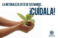 La naturaleza está en tus manos. ¡Cuídala!
