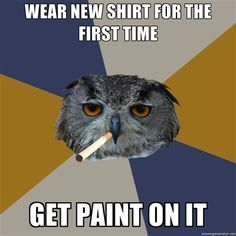 Art Student Owl... All the freaking time...