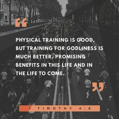For physical training is of some value, but godliness has value for all things, holding promise for both the present life and the life to come.  1 Timothy 4:8 NIV  http://bible.com/111/1ti.4.8.NIV