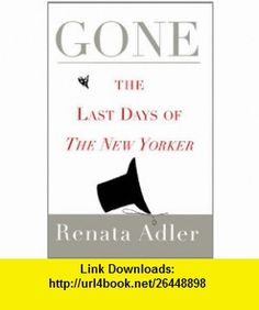 Gone The Last Days of The New Yorker (9781451667226) Renata Adler , ISBN-10: 1451667221  , ISBN-13: 978-1451667226 ,  , tutorials , pdf , ebook , torrent , downloads , rapidshare , filesonic , hotfile , megaupload , fileserve