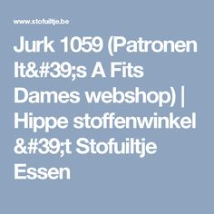 Jurk 1059 (Patronen It's A Fits Dames webshop) | Hippe stoffenwinkel 't Stofuiltje Essen