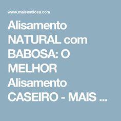 Alisamento NATURAL com BABOSA: O MELHOR Alisamento CASEIRO - MAIS ESTILOSA - Blog sobre cabelos, moda e beleza.