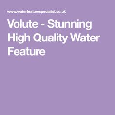 Volute - Stunning High Quality Water Feature