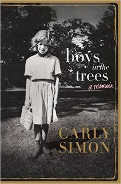Boys in the Trees: A Memoir. By: Carly Simon. Call # MCN 782.421 SIM