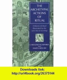 The Archetypal Actions of Ritual A Theory of Ritual Illustrated by the Jain Rite of Worship (Oxford Studies in Social and Cultural Anthropology) (9780198279471) Caroline Humphrey, James Laidlaw , ISBN-10: 0198279477  , ISBN-13: 978-0198279471 ,  , tutorials , pdf , ebook , torrent , downloads , rapidshare , filesonic , hotfile , megaupload , fileserve