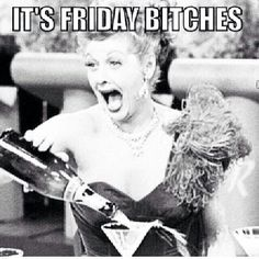 its friday bitches..with I love Lucy