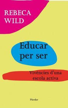 Educar per ser, de Rebeca Wild (edició en català)