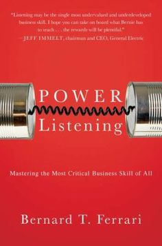 Power listening : mastering the most critical business skill of all by Bernard T. Ferrari.