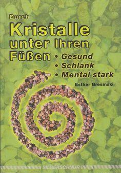 DURCH KRISTALLE UNTER IHREN FÜSSEN gesund stark mental stark Esther Bresinski
