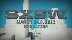 SXSW Interactive: Attempting to Digest Five Days of Awesomeness