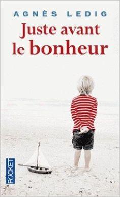 Amazon.fr - Juste avant le bonheur - Prix 2013 Maison de la Presse - Agnès LEDIG - Livres