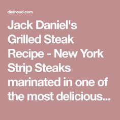 Jack Daniel's Grilled Steak Recipe - New York Strip Steaks marinated in one of the most delicious marinades made with Jack Daniel's Whiskey and Soy Sauce. #grillingrecipes