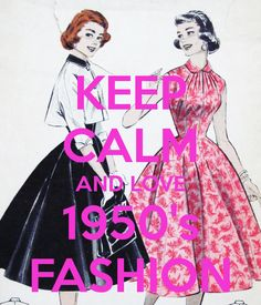 KEEP CALM AND LOVE 1950's FASHION