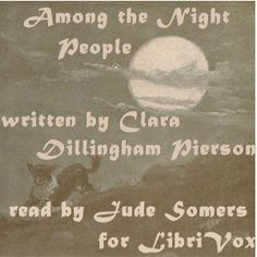 Read by Jude Somers - Among the Night Pople - Clara Dillingham Pierson - unread - less than 5 HRS