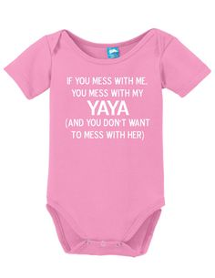 Mess With Me Mess With My Yaya Onesie Clothe your young ones while having fun! These adorable onesies that are sure to bring a :) to everyone. Super soft cotton body suits with snap closures at the bo