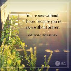 "So. Thankful. ""You're never without hope because you're never without prayer.""~Max Lucado, Before Amen  #RealHope"