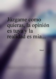 Judge me as you want, the opinion is yours and the reality is mine Positive Vibes, Positive Quotes, Best Quotes, Love Quotes, Quotes En Espanol, Little Bit, Instagram Quotes, Spanish Quotes, Yoga