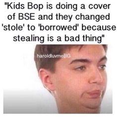 Stupid Kidz Bop whatever