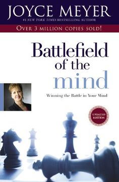 Joyce Meyer. BATTLEFIELD OF THE MIND. I got a LOT out of this book!!!!!