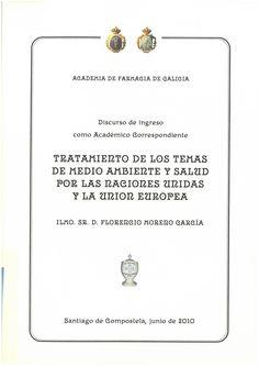 Tratamiento de los temas de medio ambiente y salud por las Naciones Unidas y la Unión Europea : discurso de ingreso como académico correspondiente / Florencio Moreno García. 2010