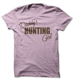 Daddy's Hunting Girl T Shirt, Hoodie, Sweatshirts - design your own t-shirt #hoodie #fashion