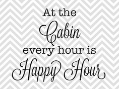 At the Cabin Every Hour is Happy Hour SVG file - Cut File - Cricut projects - cricut ideas - cricut explore - silhouette cameo projects - Silhouette projects by KristinAmandaDesigns