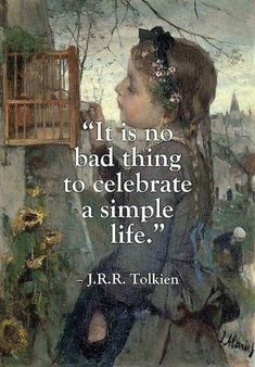 """""""It is no bad thing to celebrate a simple life. Tolkien - """"It is no bad thing to celebrate a simple life. Movies Quotes, Book Quotes, Words Quotes, Me Quotes, Motivational Quotes, Inspirational Quotes, Sayings, Daily Quotes, Lyric Quotes"""