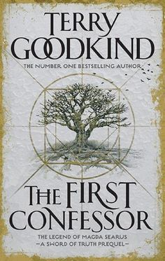 """The First Confessor"" - Prequel to ""The Sword of Truth"" Series by Terry Goodkind (book 13)"