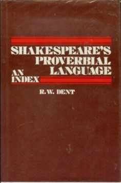 Shakespeare's proverbial language : an index / R. W. Dent