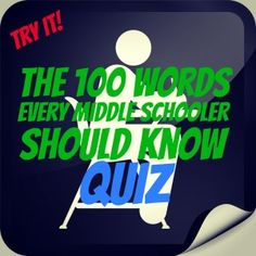 Love this!!! 100 Words every Middle Schooler should know - Quiz (Each word is linked to an online dictionary, too) Great find! I earned a 95 out of 100 taking this late one night when Jeopardy wasn't on to amuse me (haha). Can't wait to unleash this rigor on my 4th graders and blow their minds about importance of a rich vocabulary. Great idea for 5th graders getting ready for middle school.
