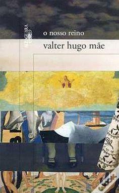O Nosso Reino, Valter Hugo Mãe - WOOK