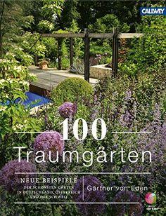 100 Traumgärten: Neue Beispiele der schönsten Gärten in D…