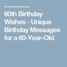 60th Birthday Wishes - Unique Birthday Messages for a 60-Year-Old