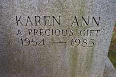 Karen Ann Quinlan - Important figure in the history of the right to die controversy in the United States.