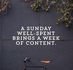 a Sunday well-spent brings a week of content.
