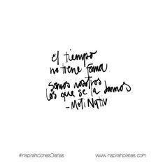 El tiempo no tiene forma. Somos nosotros que le damos la forma. -Moti Nativ  #InspirahcionesDiarias por @CandiaRaquel  Inspirah mueve y crea la realidad que deseas vivir en:  http://ift.tt/1LPkaRs