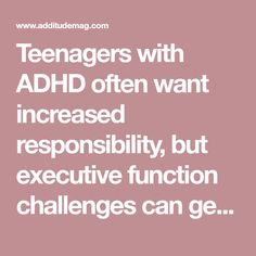 Teenagers with ADHD often want increased responsibility, but executive function challenges can get in the way. Here's how parents can help teach key skills.