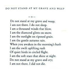 .Do Not Stand At My Grave And Weep.