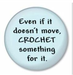 Yep, there seems to be a way to crochet anything....gotta love it!