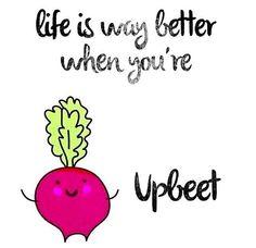 The UPBEET always makes us feel better!