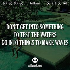 Don't get into something to test the waters, go into things to make waves.  #motivation #quotes #quote #make #waves