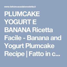 PLUMCAKE YOGURT E BANANA Ricetta Facile - Banana and Yogurt Plumcake Recipe   Fatto in casa da Benedetta