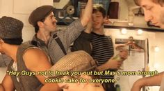 """""""Hey guys, not to freak you out but Max's mom brought cookie cake for everyone."""""""