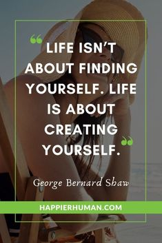 """Quotes About Finding the Meaning of Life - """"Life isn't about finding yourself. Life is about creating yourself."""" – George Bernard Shaw funny short quotes about life Short Quotes Tumblr, Best Short Quotes, Short Funny Quotes, Life Is Too Short Quotes, Life Quotes To Live By, Good Quotes, Motivational Quotes For Life, Wise Quotes, Daily Quotes"""