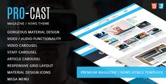PRO-CAST Magazine HTML5 Template . PRO-CAST is a Magazine / News HTML5 template which sports a beautiful Material Design layout with a focus on social interaction. PRO-CAST is a great design template for anyone in the magazine or news industry and its gorgeous design is second to none on