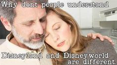 Yeah... they don't see how much better Disneyland is than Disney World :P