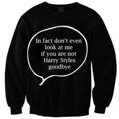 In fact don't even look at me if you are not Harry Styles goodbye sweatshirt